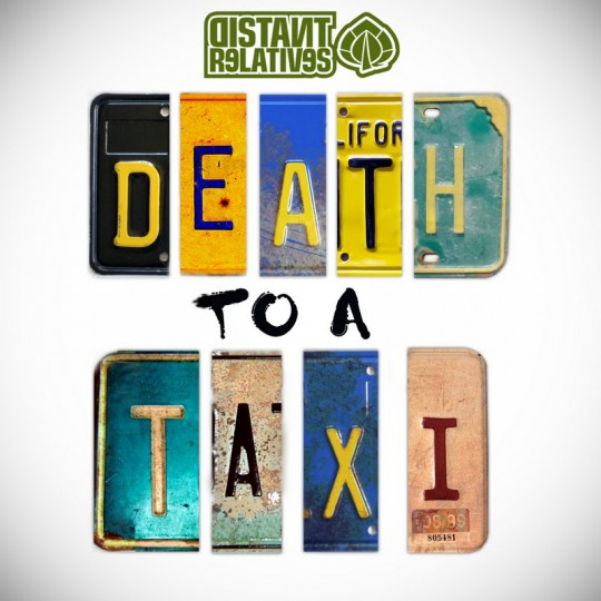 death to a taxi 540x540 Distant Relatives   Death To A Taxi