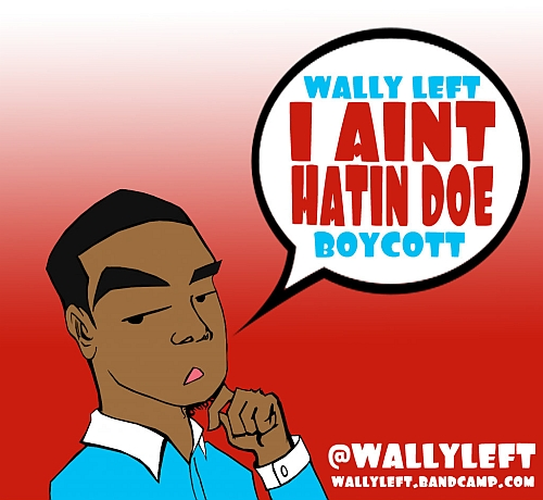 iAintHatinDoe Wally Left Feat. Boycott   I Aint Hatin Doe