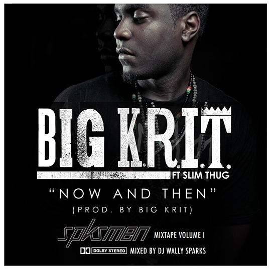 NowThen Big K.R.I.T Feat. Slim Thug – Now And Then