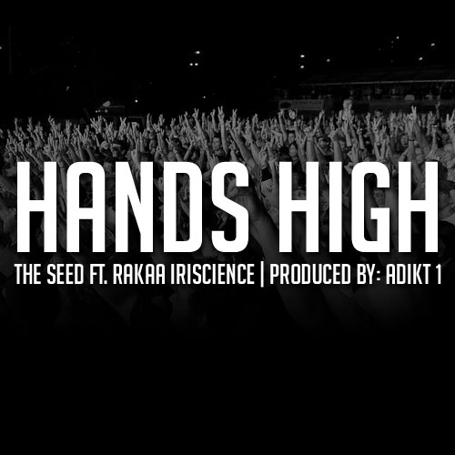 theseed handshigh The Seed Feat. Rakaa Iriscience   Hands High