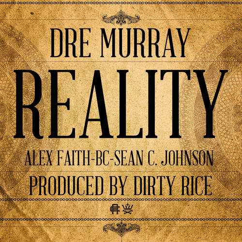 artworks 000041059763 gi2qpo t500x500 Dre Murray ft. Alex Faith, Sean C. Johnson, & B.C.   Reality