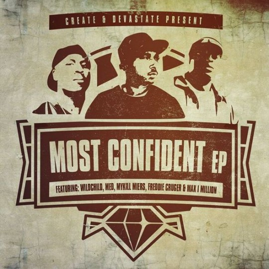 MostConfidentEP 600 540x540 Create & Devastate Feat. Wildchild & MED   Most Confident