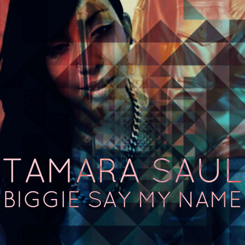 tsaul Tamara Saul   Biggie Say My Name (Girls Love Beyonce Bootleg)