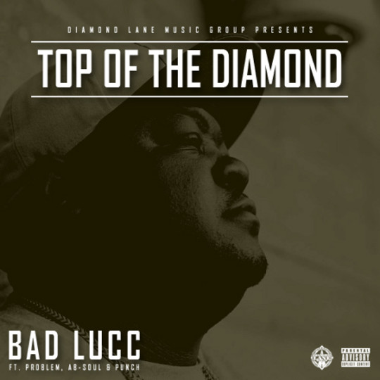 Bad Lucc ft. Problem, Ab-Soul & Punch - Top Of The Diamond